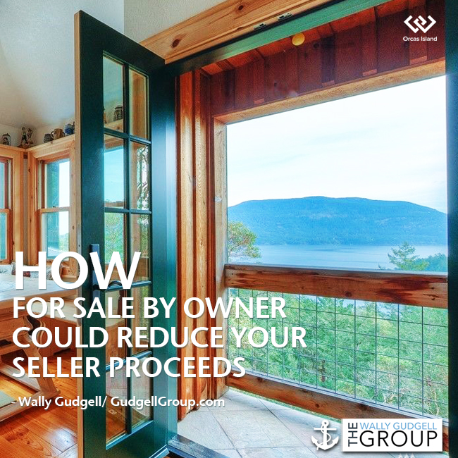 wally gudgell group windermere real estate orcas island realty fsbo negative impact sellers net proceeds